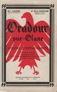 Oradour sur Glane -Vision d'épouvante.  Ouvrage officiel du Comité du Souvenir et de l'Association Nationale des Familles des Martyrs d'Oradour-sur-Glane