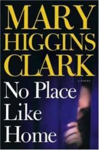 No Place Like Home:  A Novel by Mary Higgins Clark - 2005-05-03
