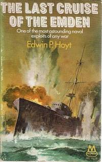 The Last Cruise Of The Emden: One Of The Most Astounding Naval Exploits Of Any War