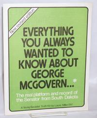 image of Everything you always wanted to know about George McGovern... The real platform and record of the Senator from South Dakota. New revised edition