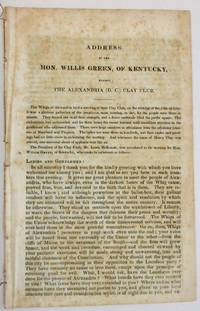 ADDRESS OF THE HON. WILLIS GREEN, OF KENTUCKY, BEFORE THE ALEXANDRIA [D.C.] CLAY CLUB. [JULY 19, 1844]