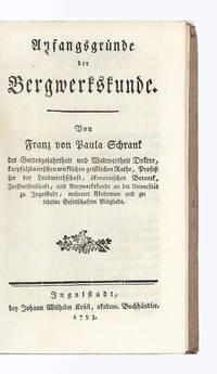Anfangsgründe der Bergwerkskunde by  Franz von Paula SCHRANK - Hardcover - from Jonathan A. Hill, Bookseller, Inc. and Biblio.com