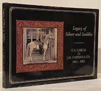 Legacy of Silver and Saddles: G.S. Garcia to J.M. Capriola Co. 1864-2004 (INSCRIBED)