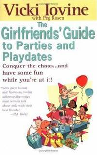 The Girlfriends' Guide to Parties and Playdates : Conquer the Chaos... and Have Some Fun While...