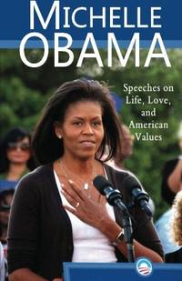 Michelle Obama: Speeches on Life  Love  and American Values