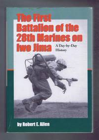 THE FIRST BATTALION OF THE 28TH MARINES ON IWO JIMA A Day-by-Day History from Personal Accounts and Official Reports, with Complete Muster Rolls