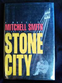 Stone City: A Novel by Mitchell Smith - Signed First Edition - 1990-04-01 - from Mutiny Information Cafe (SKU: 126369)