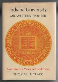 Indiana University: Midwestern Pioneer. Vol. III. Years of Fulfillment