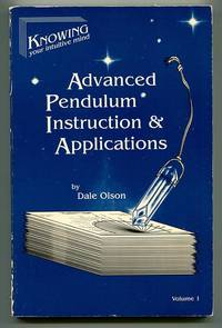Advanced Pendulum Instruction & Applications, Volume 1 (Knowing Your Intuitive Mind)