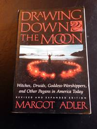 Drawing Down the Moon Witches, Druids, Goddess-Worshippers, and Other Pagans in America Today:...