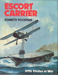 Escort Carrier - HMS Vindex at War. by  Kenneth Poolman - Hardcover - Bca Edition - 1983 - from Dereks Transport Books and Biblio.com