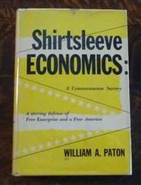 Shirtsleeve Economics: a Commonsense Survey (SIGNED)  A Stirring Defense  of Free Enterprise and a Free America