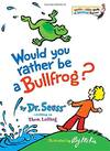 image of Would You Rather Be a Bullfrog? (Bright & Early Books (Hardcover))