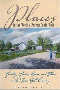 image of Places in the World a Person Could Walk: Family, Stories, Home, and Place in the Texas Hill Country
