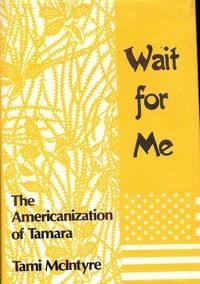 WAIT FOR ME: THE AMERICANIZATION OF TAMARA