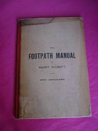 THE FOOTPATH MANUAL Giving An Outline Of The Law Relating To Public Footpaths, Roads, Etc. For The Use Of District And Parish Councils, Etc.