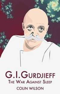 G.I. Gurdjieff: The War Against Sleep by Colin Wilson - 2005-04-02