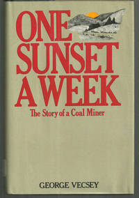 Image for ONE SUNSET A WEEK The Story of a Coal Miner