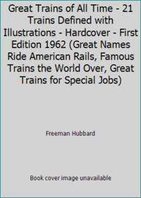 image of Great Trains of All Time - 21 Trains Defined with Illustrations - Hardcover - First Edition 1962 (Great Names Ride American Rails, Famous Trains the World Over, Great Trains for Special Jobs)