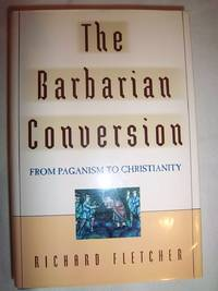 Barbarian Conversion: From Paganism to Christianity