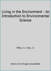 Living in the Environment : An Introduction to Environmental Science