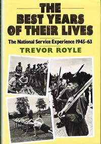 THE BEST YEARS OF THEIR LIVES: THE NATIONAL SERVICE EXPERIENCE 1945-63