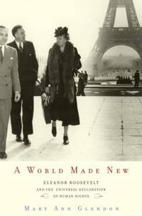 A World Made New : Eleanor Roosevelt and the Universal Declaration of Human Rights by Mary Ann Glendon - Hardcover - 2001 - from ThriftBooks and Biblio.com