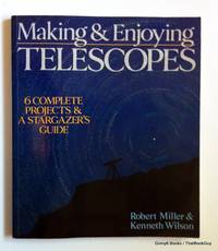 Making & Enjoying Telescopes: 6 Complete Projects & A Stargazer's Guide