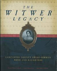 The Witwer Legacy: Lancaster County Swiss-German Sons and Daughters