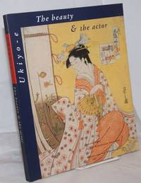 image of The Beauty_the Actor: Ukiyo-e Japanese Prints from the Rijksmuseum Amsterdam and the Rijksmuseum voor Volkenkunde Leiden