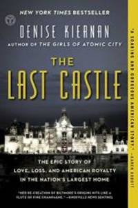image of The Last Castle: The Epic Story of Love, Loss, and American Royalty in the Nation's Largest Home