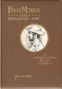 FELIX MOSES, THE BELOVED JEW OF STRINGTOWN ON THE PIKE [signed by Lloyd]: