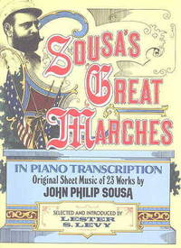 SOUSA'S GREAT MARCHES IN PIANO TRANSCRIPTION.  ORIGINAL SHEET MUSIC OF 23 WORKS BY JOHN PHILIP SOUSA.