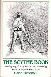 image of The Scythe Book.  Mowing Hay, Cutting Weeds, and Harvesting Small Grains with Hand Tools  [SIGNED]