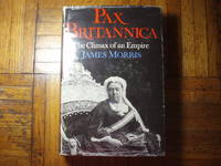 PAX BRITANNICA: THE CLIMAX OF AN EMPIRE by  James [Jan] Morris - Signed First Edition - 1968 - from David H. Gerber Books (SKU: 015288)