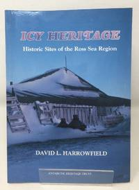 image of Icy Heritage: The Historic Sites of the Ross Sea Region, Antarctica