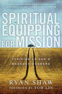 Spiritual Equipping for Mission : Thriving As God's Message Bearers