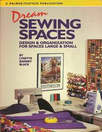 image of Dream Sewing Spaces:  Design & Organization for Spaces Large and Small