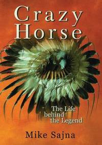 Crazy Horse : The Life Behind the Legend