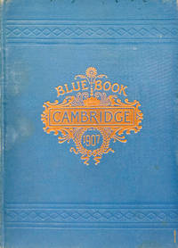 Blue Book of Cambridge 1907:  Containing Lists of the Leading Residents,  Societies, Clubs, Illustrations, Etc. , Street Directory, and Map of  Cambridge
