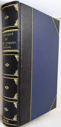 The generall historie of the Turkes : from the first beginning of that nation to the rising of the Othoman familie : with all the notable expeditions of the Christian princes against them : together with The lives and conqvests of the Othoman kings .....