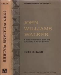 John Williams Walker: A Study in the Political, Social and Cultural Life of the Old Southwest