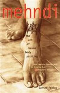 Mehndi : The Art of Henna Body Painting by Michele M. Garcia; Carine Fabius - 1998