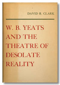 W. B. YEATS AND THE THEATRE OF DESOLATE REALITY