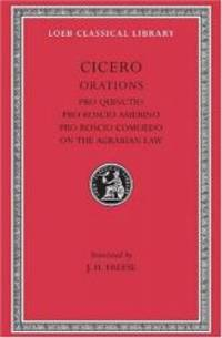 Cicero: Pro Quinctio. Pro Roscio Amerino. Pro Roscio Comoedo. The Three Speeches on the Agrarian Law Against Rullus (Loeb Classical Library No. 240) by Cicero - Hardcover - 2003-07-04 - from Books Express (SKU: 0674992652n)