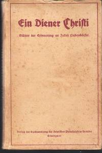 Ein Diener Christi, Blätter der Erinnerung an Jakob Liebendörfer, Oberlehrer in Stuttgart