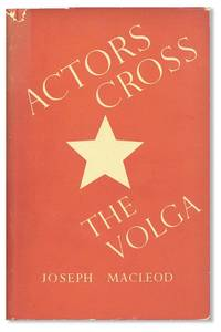 Actors Cross the Volga: A Study of the 19th Century Russian Theatre and of Soviet Theatres in War