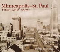 Minneapolis-St. Paul Then and Now by Hanje Richards; Paul V. Froiland - Hardcover - 2002 - from ThriftBooks (SKU: G1571456872I2N00)