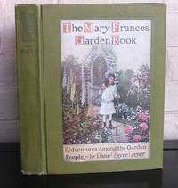 The Mary Frances Garden Book or Adventures Among the Garden People by  Jane Eayre Fryer - 1st - 1916 - from The Wild Muse and Biblio.com