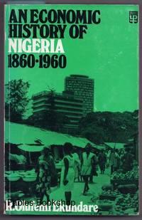 AN ECONOMIC HISTORY OF NIGERIA 1860-1960.